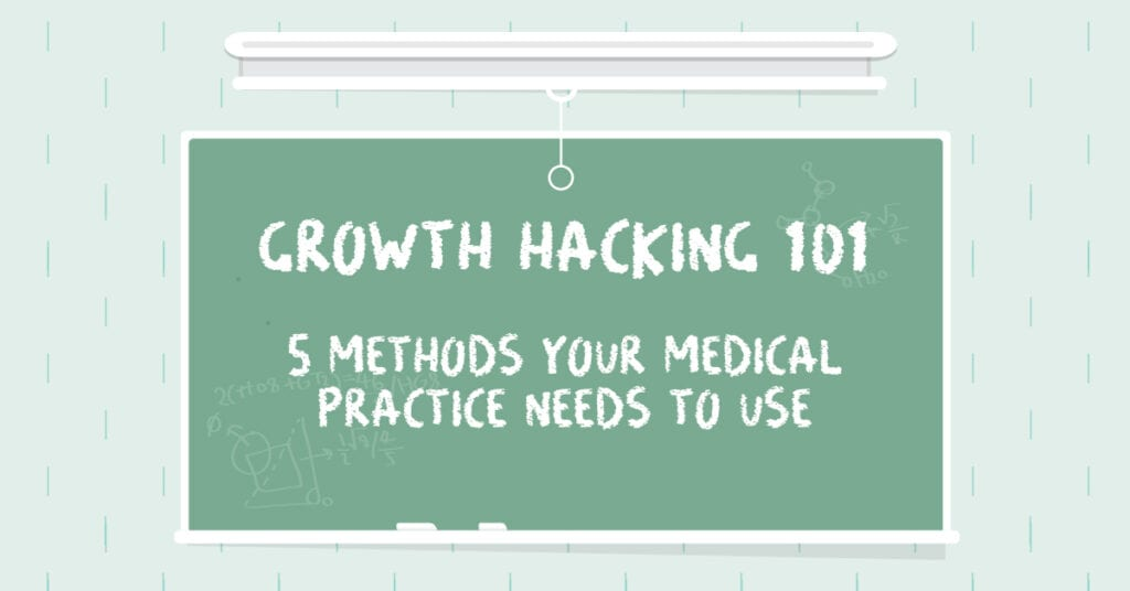 GROWTH HACKING 101: 5 METHODS YOUR MEDICAL PRACTICE NEEDS TO USE